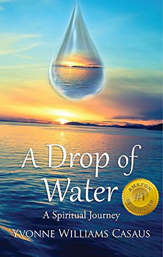 A Drop Of Water A Spiritual Journey Ebook Casaus Yvonne Williams Amazon In Kindle Store
