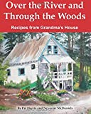 Over the River and Through the Woods: Recipes from Grandma's House