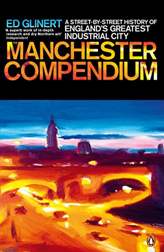 The Manchester Compendium: A Street-by-Street History of England's Greatest Industrial City Paperback