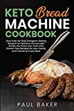 Keto Bread Machine Cookbook: Easy Step-by-Step Ketogenic Baking Recipes for Homemade Bread, Delicious Low-Carb and Gluten-Free Recipes