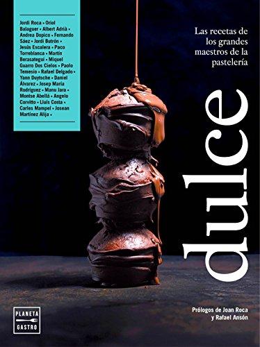 Dulce: Las recetas de los grandes maestros de la pastelería. Presentación de Rafael Ansón, Presid