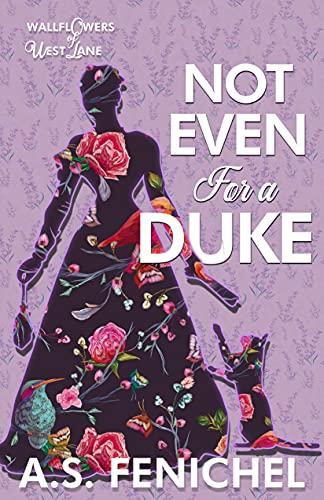 Not Even For A Duke: A Romping Regency Romance (The Wallflowers of West Lane Book 4) by [A.S. Fenichel]