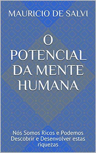 El potencial de la mente humana: somos ricos y podemos descubrir y desarrollar estas riquezas