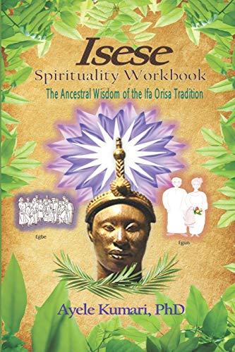 Isese Spirituality Workbook: The Ancestral Wisdom of the Ifa...