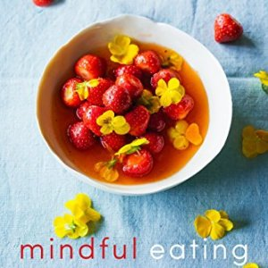 Mindful Eating: A Guide to Rediscovering a Healthy and Joyful Relationship with Food (Revised Edition) 42