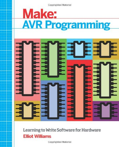 AVR Programming: Learning to Write Software for Hardware (Make: Technology on Your Time)