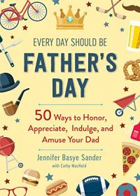 Every Day Should be Father's Day: 50 Ways to Honor, Appreciate, Indulge, and Amuse Your Dad (Every Day Is Special)