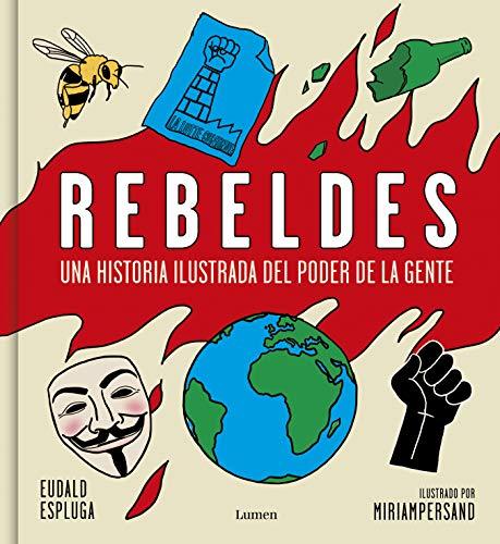 Rebeldes Una historia ilustrada del poder de la gente