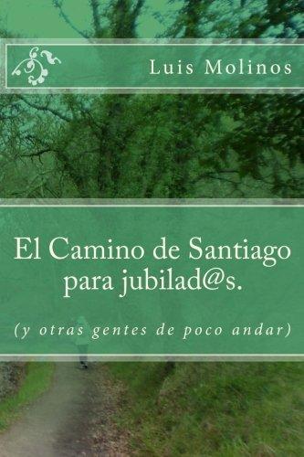 El Camino de Santiago para jubilad@s.: (y otras gentes de poco andar)