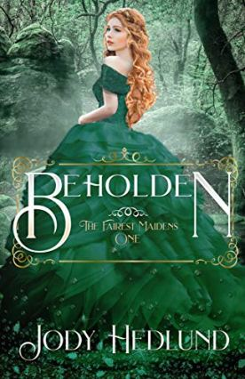 Beholden (The Fairest Maidens Book 1) by [Jody Hedlund]