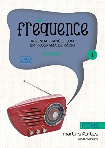 Fréquence 1. Aprenda Francês com Um Programa de Radio (+ 2 CDs): Volume 1