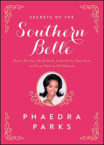 Secrets of the Southern Belle: How to Be Nice, Work Hard, Look Pretty, Have Fun, and Never Have an Off Moment by [Phaedra Parks]