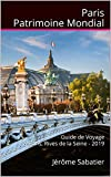 Paris Patrimoine Mondial: Guide de Voyage Paris, Rives de la Seine - 2019