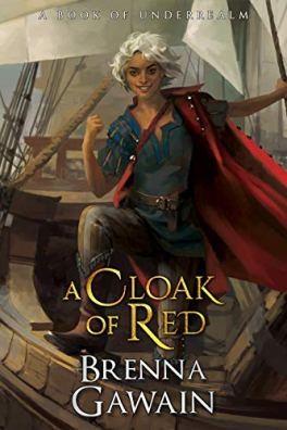 A Cloak of Red: A Book of Underrealm (The Tenth Kingdom 1) by [Brenna Gawain, Garrett Robinson, Karen Conlin]
