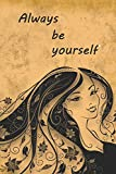 Always be yourself: Journal for women and teenage girls - Notebook for her