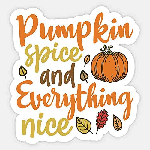Pumpkin Spice and Everything Nice Stickers, Vinyl Sticker,Funny Sticker, Gift Sticker