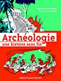 ARCHEOLOGIE UNE HISTOIRE SANS FIN - A partir de 12 ans
