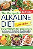 The Complete Alkaline Diet Cookbook for Beginners: Understand pH, Eat Well with Easy Alkaline Diet Cookbook and more than 50 Delicious Recipes