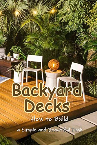 Backyard Decks: How to Build a Simple and Beautiful Deck: Home...