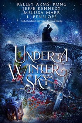 Under a Winter Sky: A Midwinter Holiday Anthology by [Jeffe Kennedy, Kelley Armstrong, Melissa  Marr, L.  Penelope, Grace Draven]