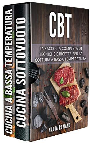 CBT: La raccolta completa di tecniche e ricette per la cottura a bassa temperatura. Include Cucina a Bassa Temperatura e Cucina Sottovuoto