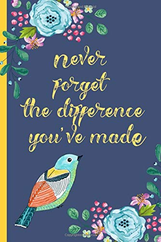 Never forget the difference you've made: Perfect...