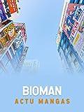Actu mangas - Actu Mangas Juin - ITW Bioman