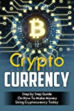 CRYPTOCURRENCY: STEP BY STEP GUIDE ON HOW TO MAKE MONEY USING CRYPTOCURRENCY TODAY (Blockchain, Millionaire, Bitcoin, Cryptocurrency, Money, Etherum, ... ETH, Money, Ethereum Investing, Altcoin)