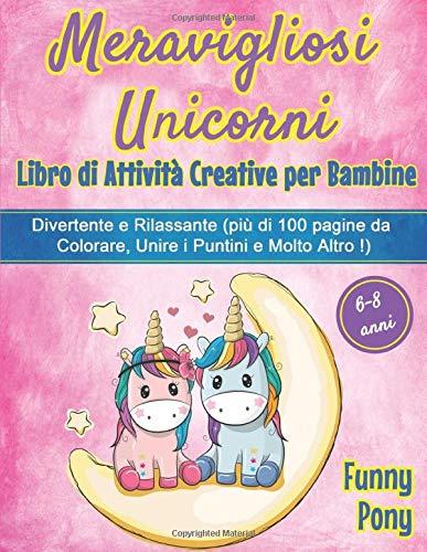 MERAVIGLIOSI UNICORNI: Libro Creativo di Attivit Per Bambine Et 6-8 Anni, Divertente e Rilassante (...