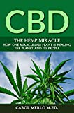 CBD: The Hemp Miracle: How One Miraculous Plant Is Healing the Planet and Its People
