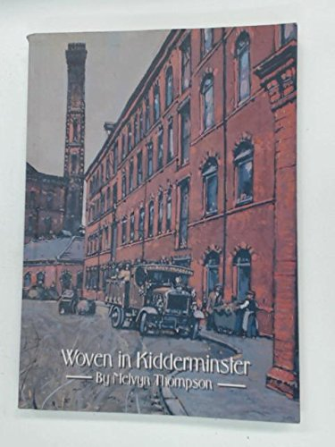 Woven in Kidderminster: An Illustrated History of the Carpet Industry in the Kidderminster Area 1735 to 2000