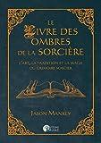 Le livre des ombres de la sorcière: L'art, la tradition et la magie du grimoire...