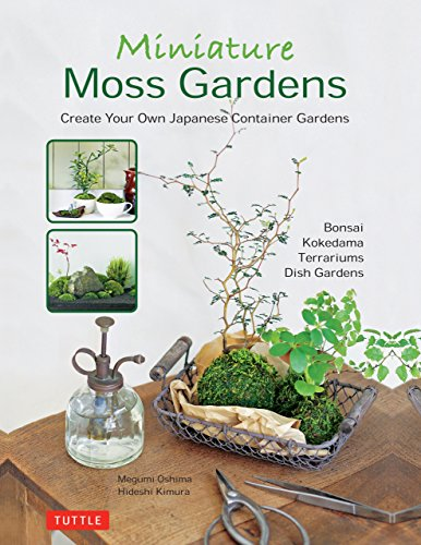 Miniature Moss Gardens: Create Your Own Japanese Container Gardens...