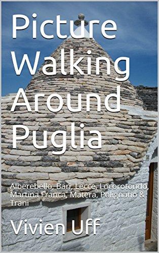 Picture Walking Around Puglia: Alberebello, Bari, Lecce, Locorotondo, Martina Franca, Matera, Polignano & Trani (Walk the talk pictorial guides Book 11) (English Edition)