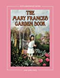 The Mary Frances Garden Book 100th Anniversary Edition: A Children's Story-Instruction Gardening...