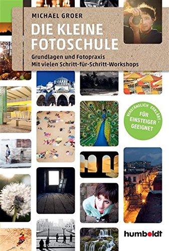 Die kleine Fotoschule: Grundlagen und Fotopraxis. Mit vielen Schritt-für Schritt-Workshops. Verständlich erklärt - Für Einsteiger geeignet (humboldt - Freizeit & Hobby)