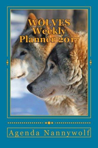 WOLVES Weekly Planner 2017: Agenda Nannywolf 2017