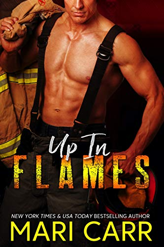 Up in Flames: Steamy Firefighter/Single Mom Romance by [Mari Carr]