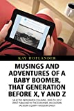Musings and Adventures of a Baby Boomer, That Generation Before X, Y, and Z: Selected Newspaper Columns, 2005 to 2012 First Published in the Examiner, an Eastern Jackson County Missouri Daily