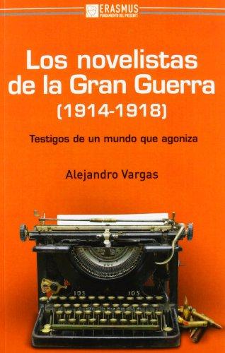LOS NOVELISTAS DE LA GRAN GUERRA (1914-1918): Testigos de unmundo que agoniza (Pensamiento del Prese