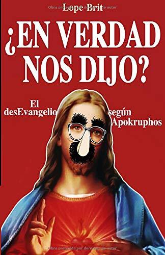 ¿En verdad nos dijo?: El desEvangelio según Apokruphos
