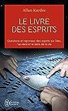 Le livre des esprits: Contenant les principes de la doctrine spirite sur l'immortalité de...
