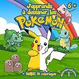 J'apprends à dessiner les Pokemon: 40 Pokemon à Dessiner puis Colorier + Bonus 10...