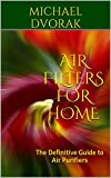 Air Filters for Home: The Definitive Guide to Air Purifiers