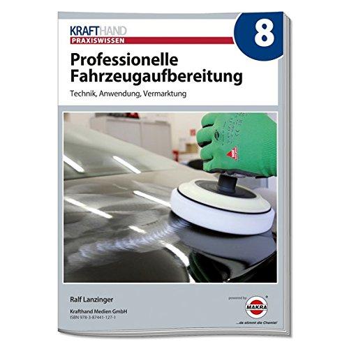 Professionelle Fahrzeugaufbereitung: Technik, Anwendung, Vermarktung...