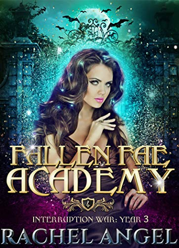 Interruption War Year 3: An Academy Reversed Harem Paranormal Bully Romance (Fallen Fae Academy Book 4)