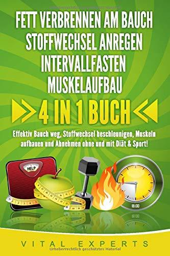 FETT VERBRENNEN AM BAUCH | STOFFWECHSEL ANREGEN | INTERVALLFASTEN | MUSKELAUFBAU: 4 in 1 Buch! Effektiv Bauch...