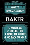 How to become a great Baker Notebook: Baker Journal 6 x 9 inch Book 120 lined pages gift