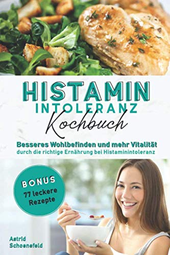 Histaminintoleranz Kochbuch: Besseres  Wohlbefinden und mehr Vitalität durch die richtige  Ernährung bei Histaminintoleranz + 77 leckere Rezepte