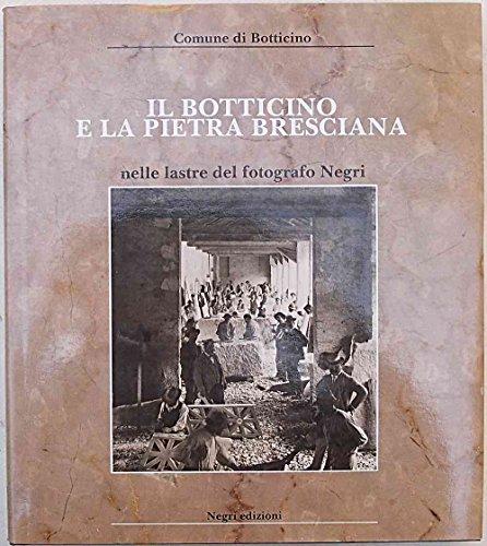 Il Botticino e la pietra bresciana nelle lastre del fotografo Negri.